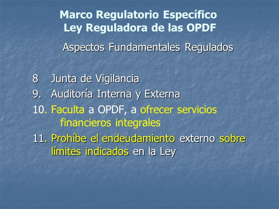 Marco Regulatorio Específico Ley Reguladora de las OPDF Aspectos Fundamentales Regulados 8Junta de Vigilancia 9. Auditoría Interna y Externa 10.Facult