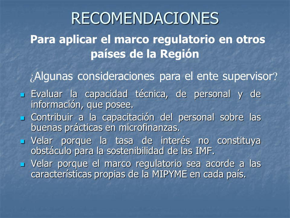 RECOMENDACIONES RECOMENDACIONES Para aplicar el marco regulatorio en otros países de la Región Evaluar la capacidad técnica, de personal y de informac