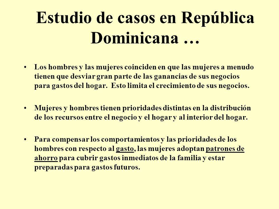 Estudio de casos en República Dominicana … Los hombres y las mujeres coinciden en que las mujeres a menudo tienen que desviar gran parte de las gananc