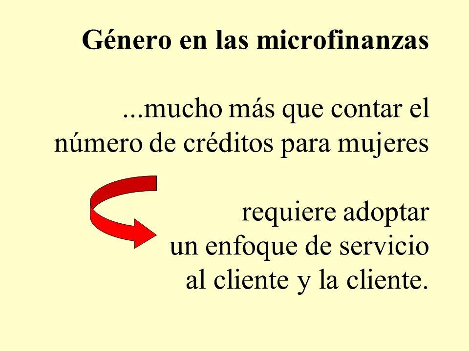 Género en las microfinanzas...mucho más que contar el número de créditos para mujeres requiere adoptar un enfoque de servicio al cliente y la cliente.