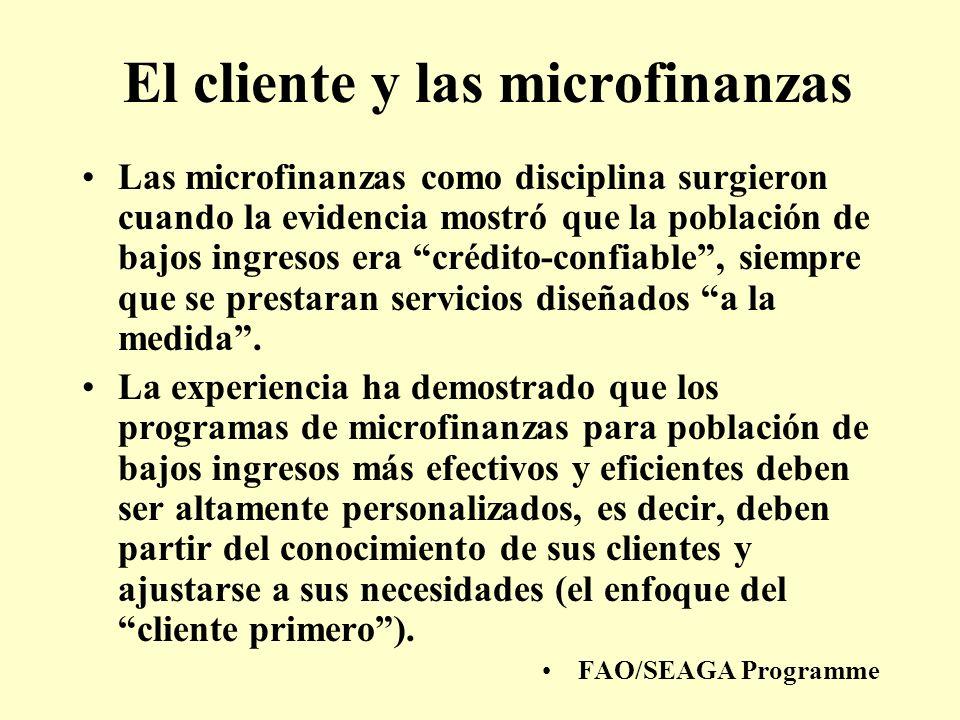 El cliente y las microfinanzas Las microfinanzas como disciplina surgieron cuando la evidencia mostró que la población de bajos ingresos era crédito-c
