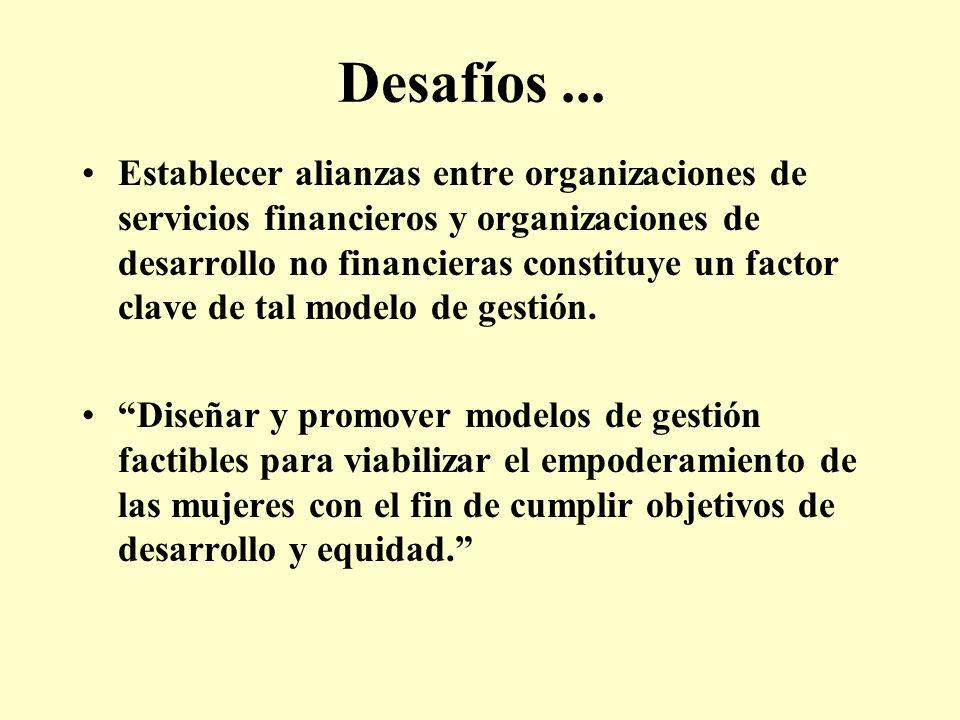 Desafíos... Establecer alianzas entre organizaciones de servicios financieros y organizaciones de desarrollo no financieras constituye un factor clave