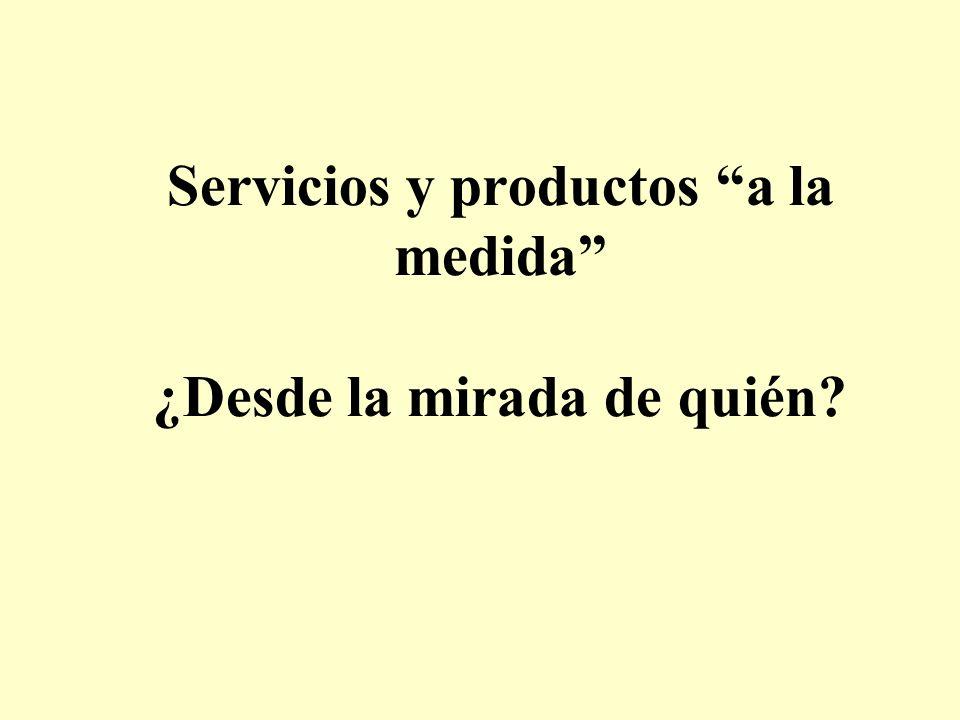 Servicios y productos a la medida ¿Desde la mirada de quién?