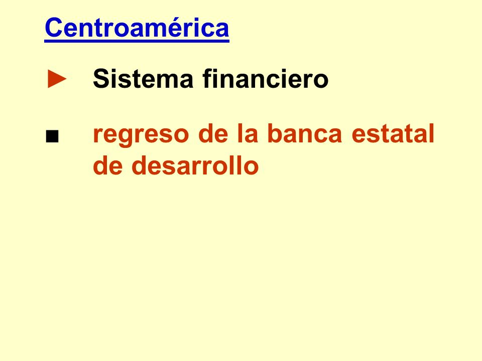 Centroamérica Sistema financiero regreso de la banca estatal de desarrollo