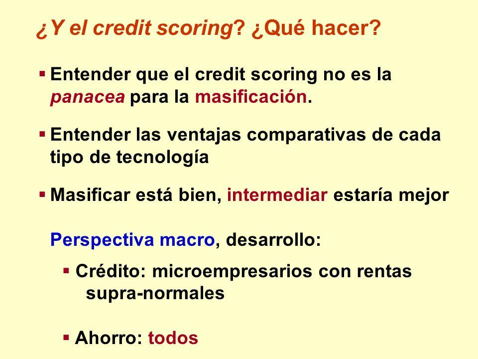 Entender que el credit scoring no es la panacea para la masificación. Entender las ventajas comparativas de cada tipo de tecnología Masificar está bie