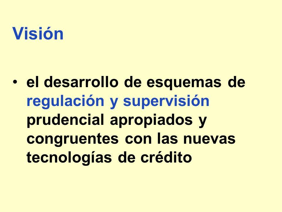 Visión el desarrollo de esquemas de regulación y supervisión prudencial apropiados y congruentes con las nuevas tecnologías de crédito