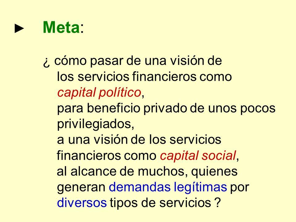 Meta: ¿ cómo pasar de una visión de los servicios financieros como capital político, para beneficio privado de unos pocos privilegiados, a una visión