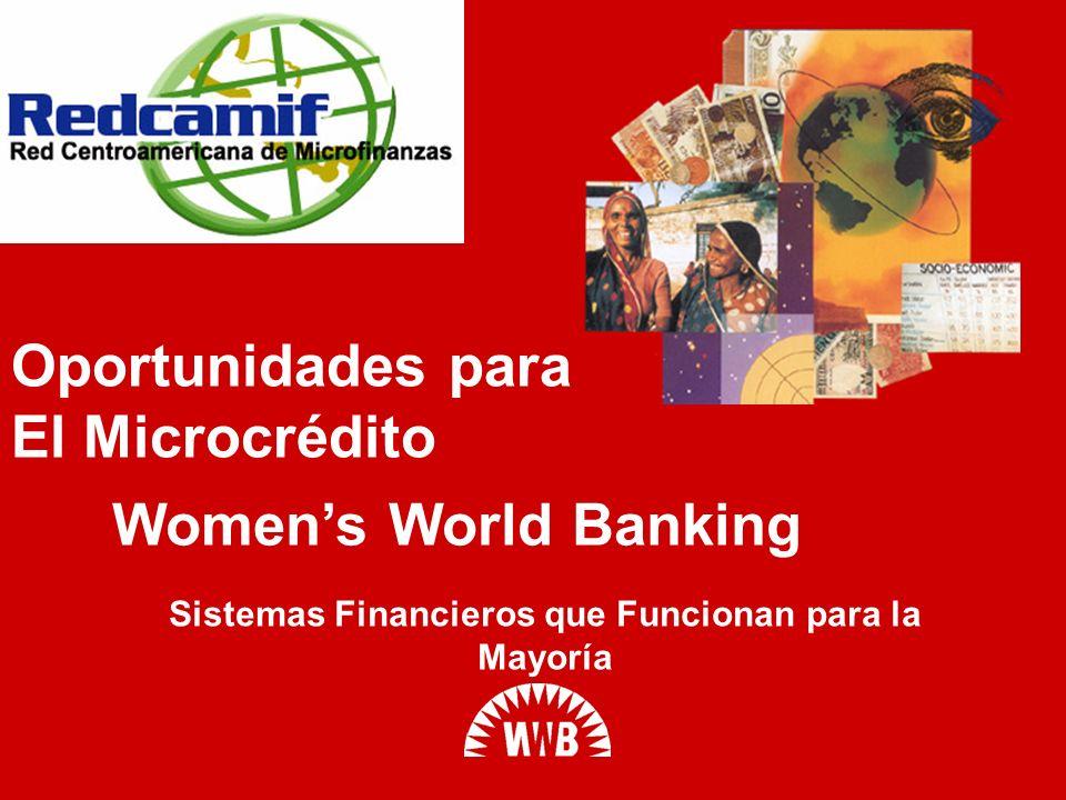 Womens World Banking Sistemas Financieros que Funcionan para la Mayoría Oportunidades para El Microcrédito