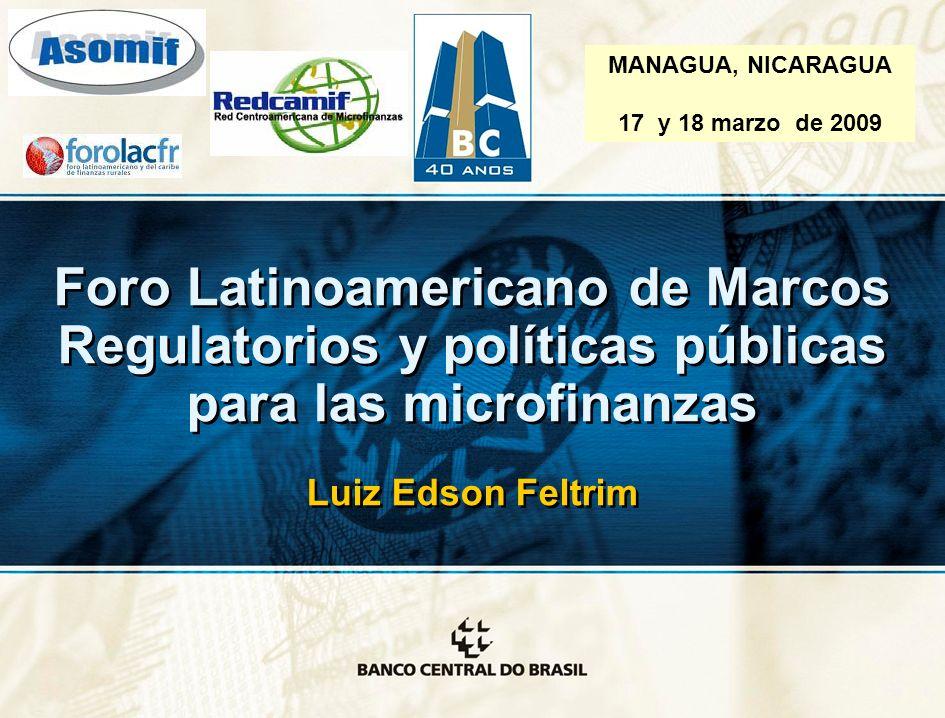 Foro Latinoamericano de Marcos Regulatorios y políticas públicas para las microfinanzas Luiz Edson Feltrim Foro Latinoamericano de Marcos Regulatorios y políticas públicas para las microfinanzas Luiz Edson Feltrim MANAGUA, NICARAGUA 17 y 18 marzo de 2009