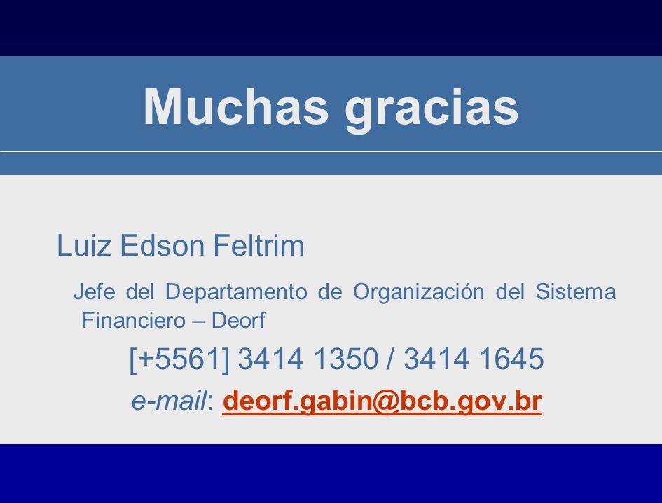 Luiz Edson Feltrim Jefe del Departamento de Organización del Sistema Financiero – Deorf [+5561] 3414 1350 / 3414 1645 e-mail: deorf.gabin@bcb.gov.brdeorf.gabin@bcb.gov.br Muchas gracias
