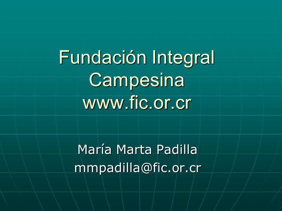 Fundación Integral Campesina www.fic.or.cr María Marta Padilla mmpadilla@fic.or.cr