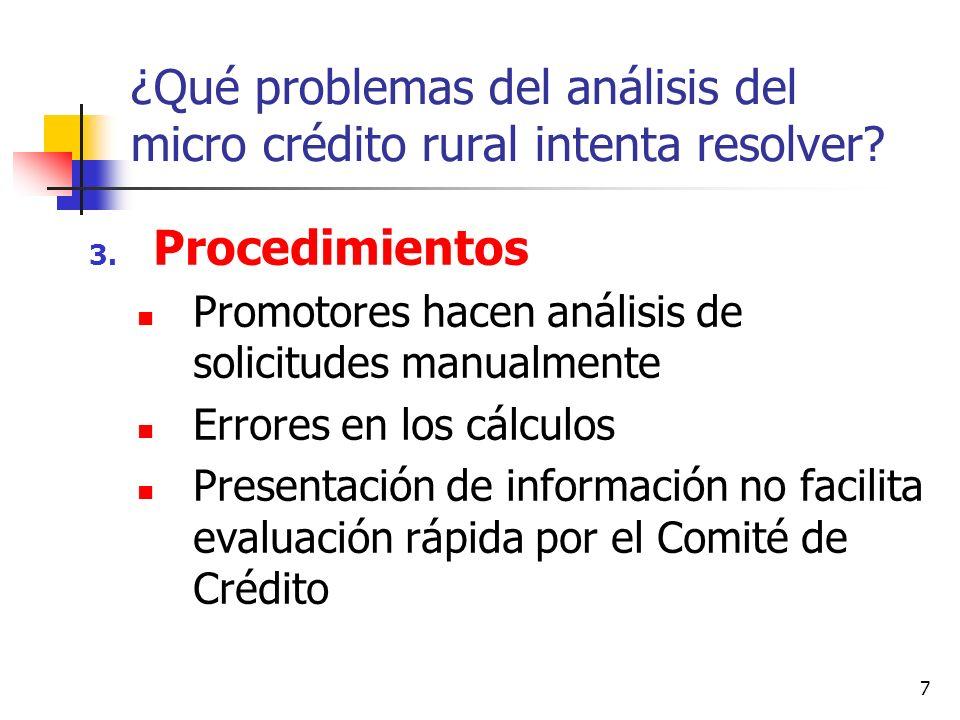 7 ¿Qué problemas del análisis del micro crédito rural intenta resolver? 3. Procedimientos Promotores hacen análisis de solicitudes manualmente Errores