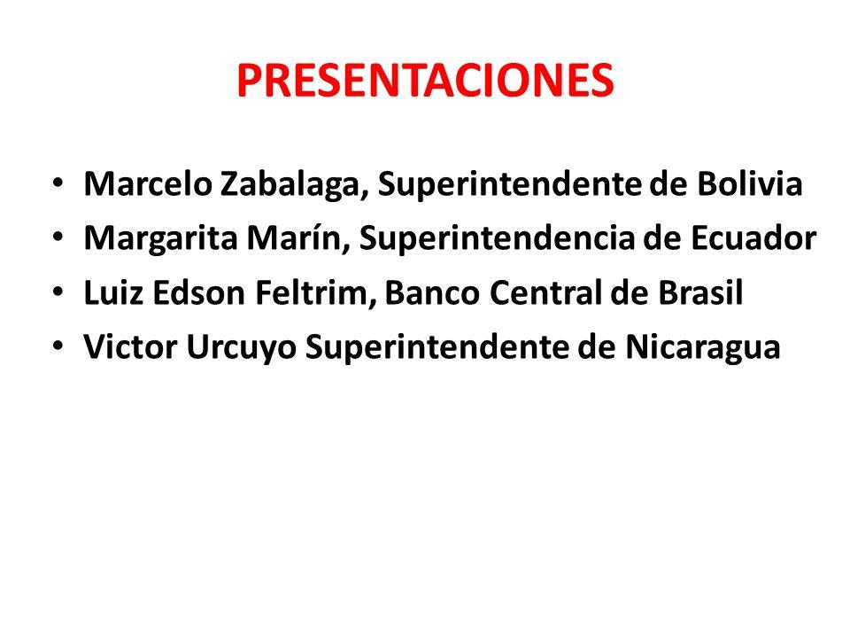 PRESENTACIONES Marcelo Zabalaga, Superintendente de Bolivia Margarita Marín, Superintendencia de Ecuador Luiz Edson Feltrim, Banco Central de Brasil Victor Urcuyo Superintendente de Nicaragua