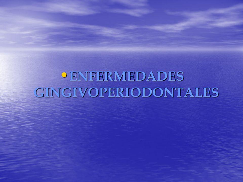 ENFERMEDADES GINGIVOPERIODONTALES ENFERMEDADES GINGIVOPERIODONTALES