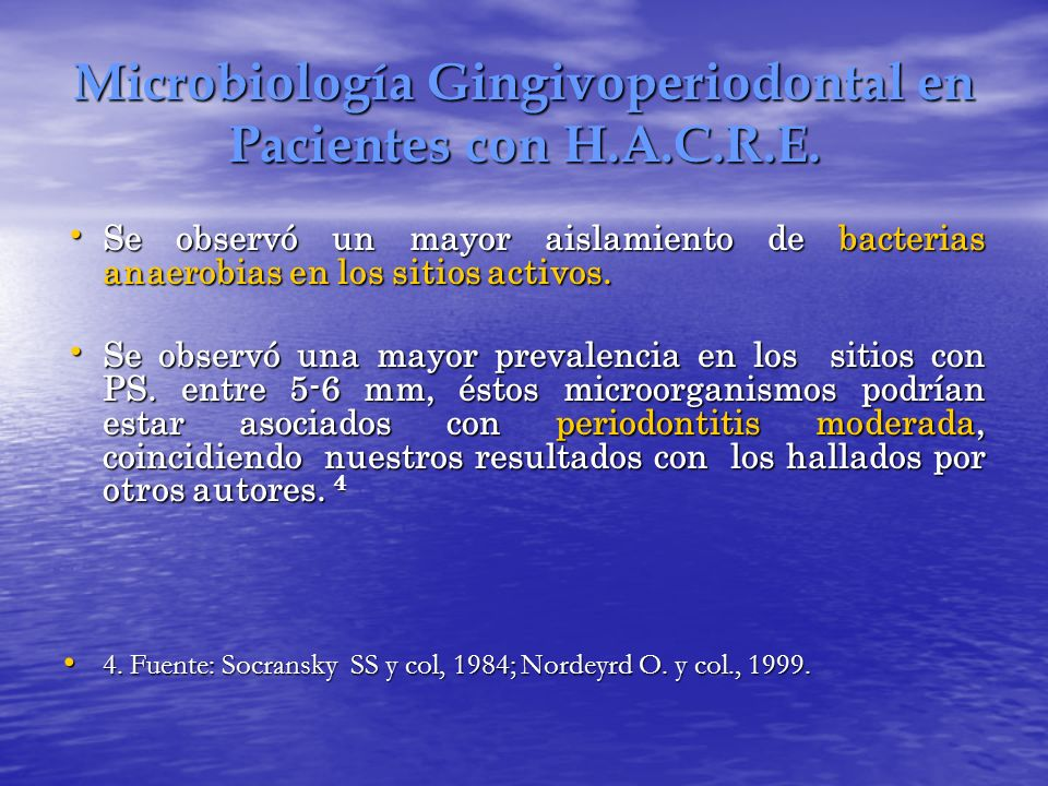 Microbiología Gingivoperiodontal en Pacientes con H.A.C.R.E. Se observó un mayor aislamiento de bacterias anaerobias en los sitios activos. Se observó