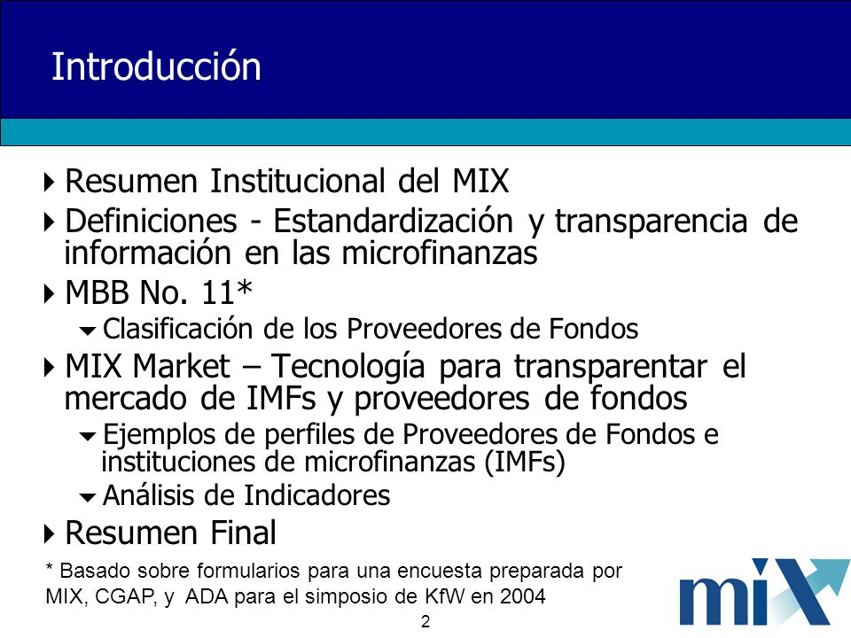 2 Introducción Resumen Institucional del MIX Definiciones - Estandardización y transparencia de información en las microfinanzas MBB No. 11* Clasifica