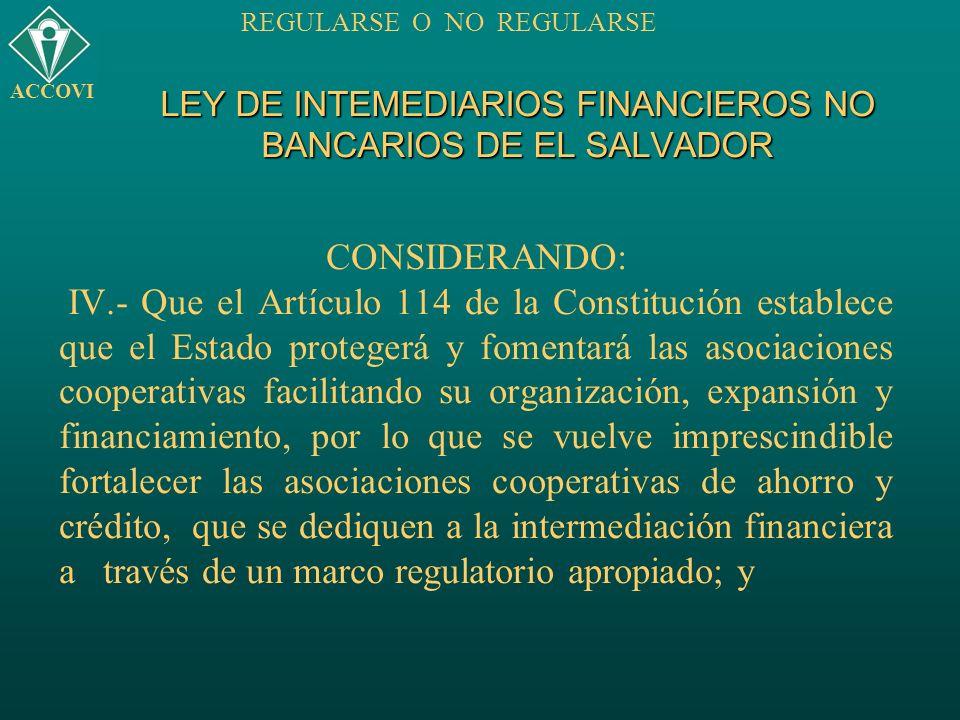 LEY DE INTEMEDIARIOS FINANCIEROS NO BANCARIOS DE EL SALVADOR CONSIDERANDO: IV.- Que el Artículo 114 de la Constitución establece que el Estado protege