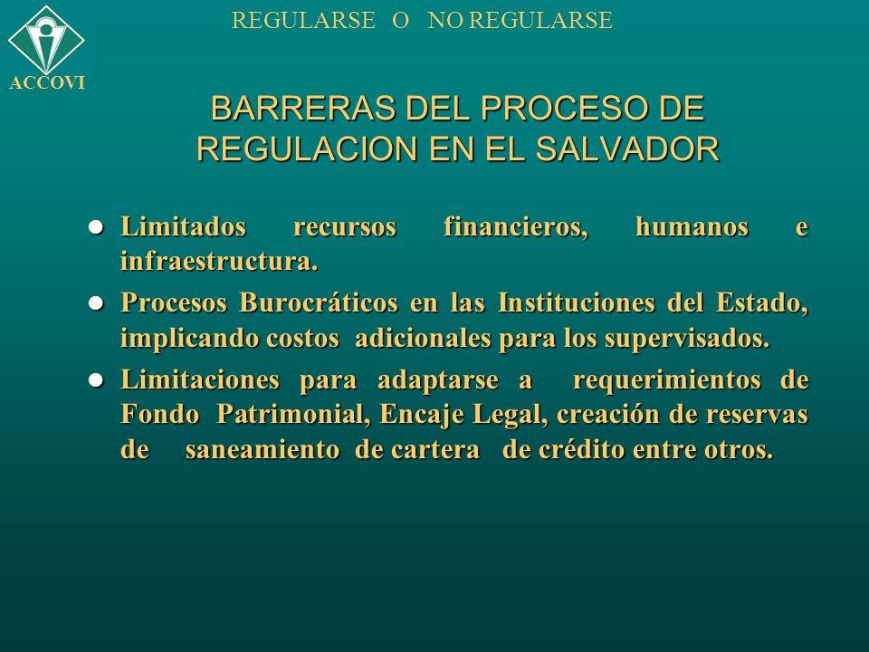 BARRERAS DEL PROCESO DE REGULACION EN EL SALVADOR Limitados recursos financieros, humanos e infraestructura. Limitados recursos financieros, humanos e