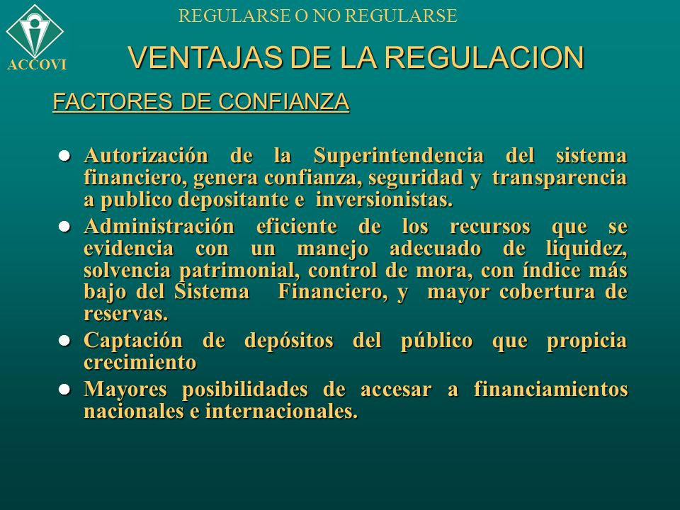 VENTAJAS DE LA REGULACION FACTORES DE CONFIANZA ACCOVI REGULARSE O NO REGULARSE Autorización de la Superintendencia del sistema financiero, genera con