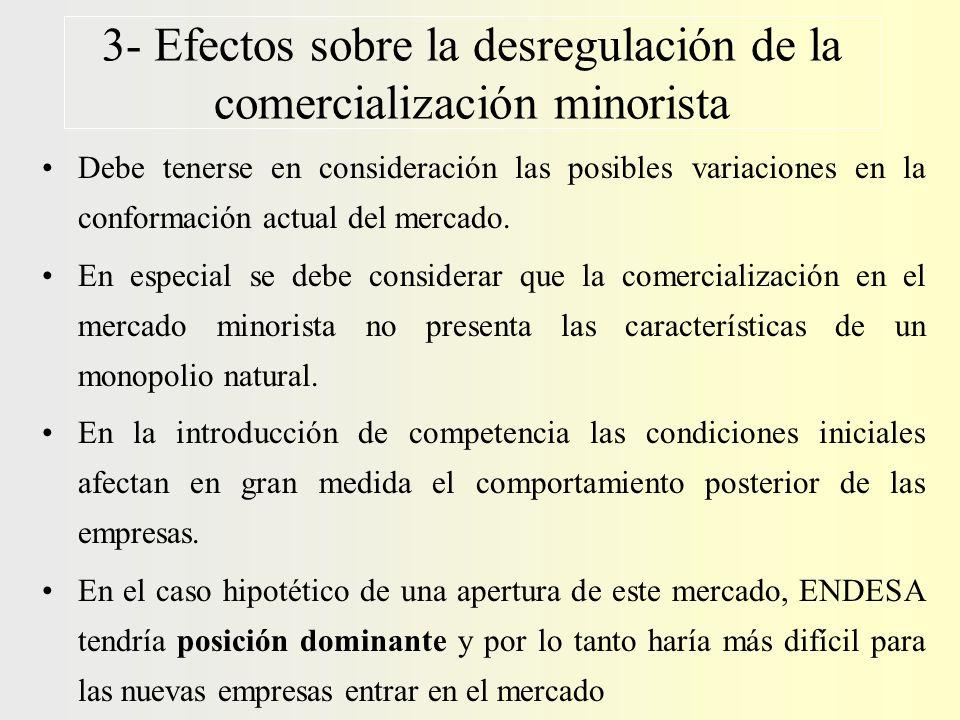 3- Efectos sobre la desregulación de la comercialización minorista Debe tenerse en consideración las posibles variaciones en la conformación actual de