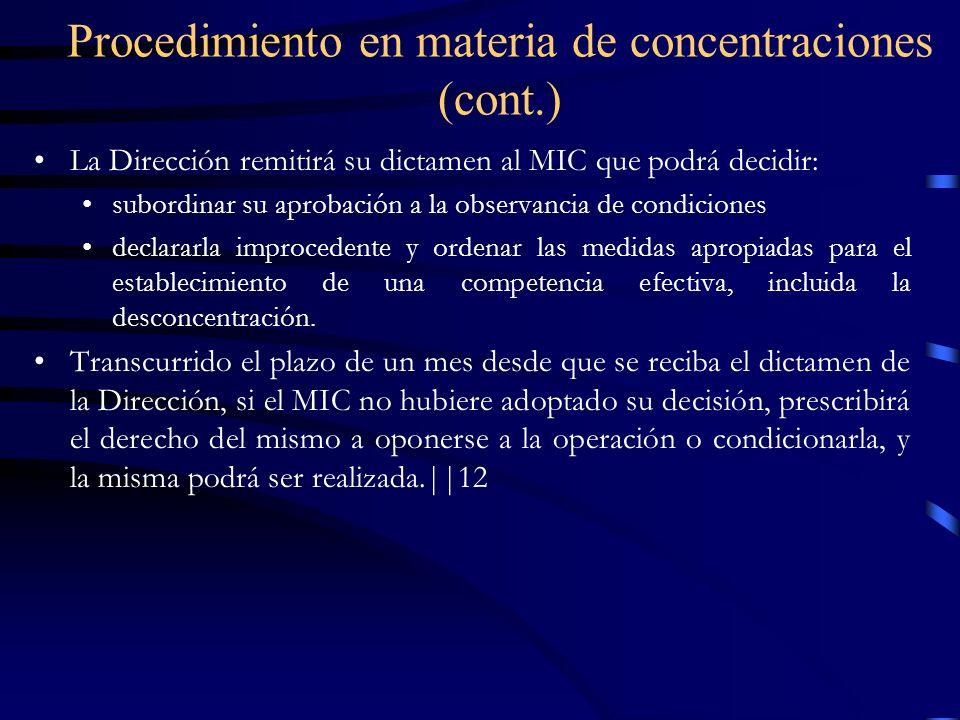Procedimiento en materia de concentraciones (cont.) La Dirección remitirá su dictamen al MIC que podrá decidir: subordinar su aprobación a la observan