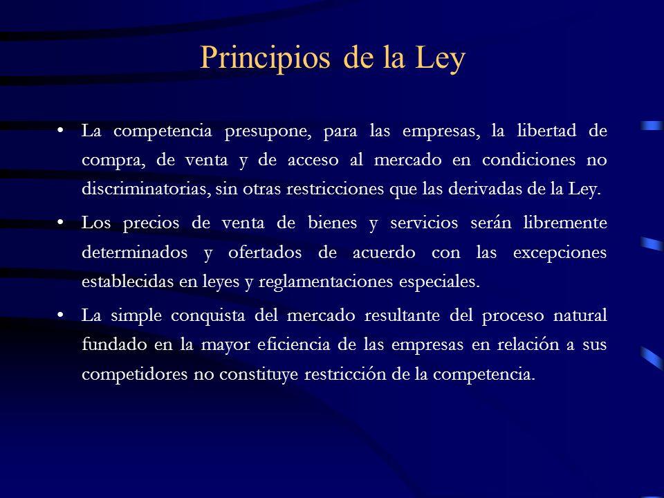 Principios de la Ley La competencia presupone, para las empresas, la libertad de compra, de venta y de acceso al mercado en condiciones no discriminat