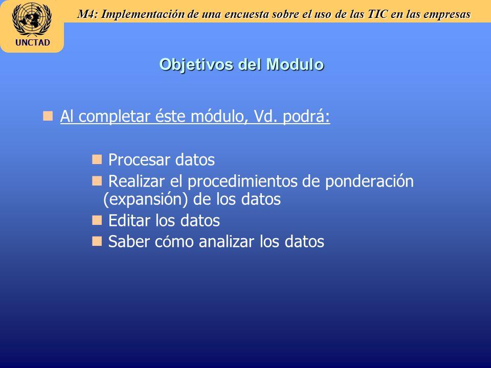 M4: Implementación de una encuesta sobre el uso de las TIC en las empresas UNCTAD Objetivos del Modulo Al completar éste módulo, Vd. podrá: n n Proces