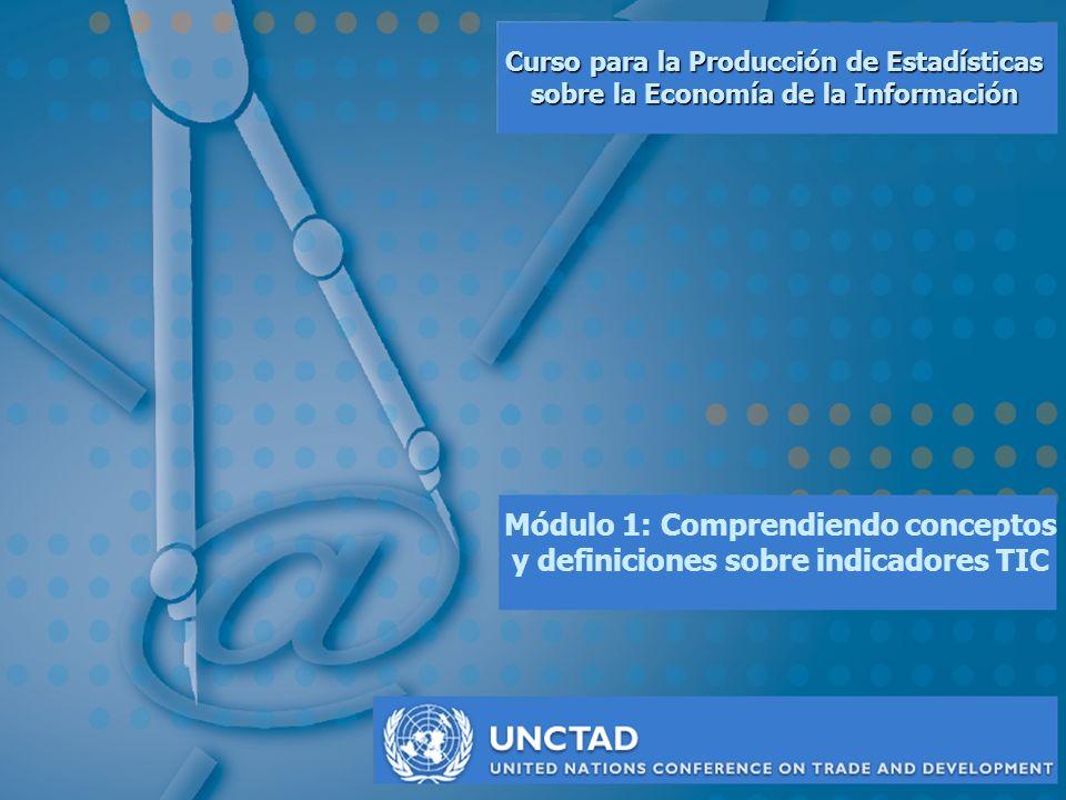 M1: Conceptos y definiciones de indicadores TIC UNCTAD Objetivos del Módulo 1 nAl finalizar éste módulo, Vd.