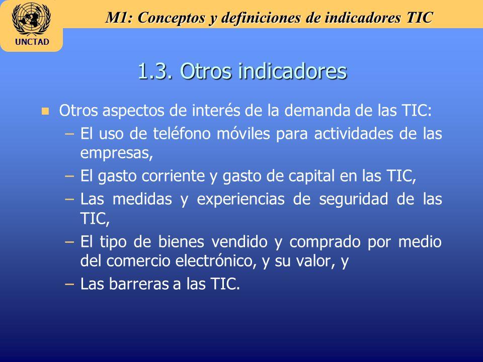 M1: Conceptos y definiciones de indicadores TIC UNCTAD 1.3. Otros indicadores n Otros aspectos de interés de la demanda de las TIC: –El uso de teléfon