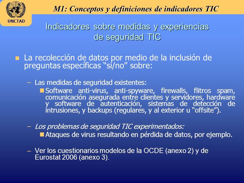 M1: Conceptos y definiciones de indicadores TIC UNCTAD Indicadores sobre medidas y experiencias de seguridad TIC n La recolección de datos por medio d