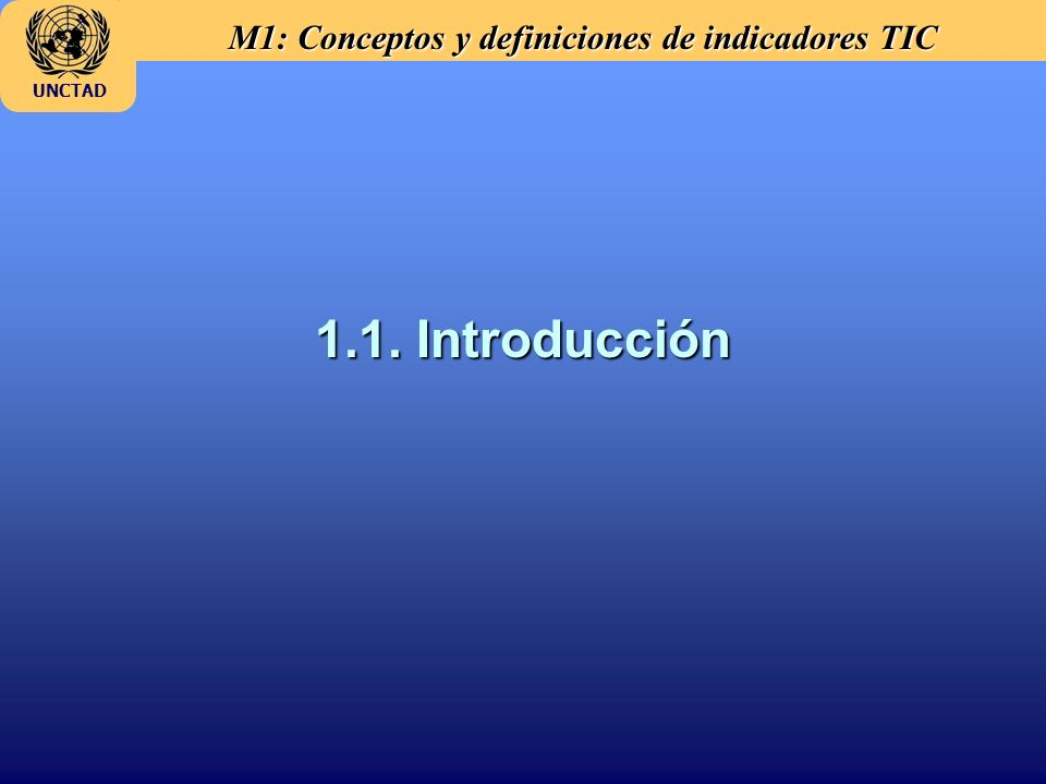 M1: Conceptos y definiciones de indicadores TIC UNCTAD 1.1. Introducción