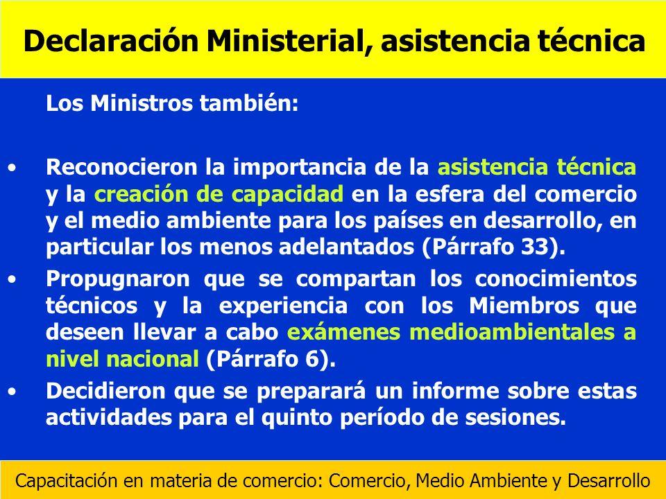 Los Ministros también: Reconocieron la importancia de la asistencia técnica y la creación de capacidad en la esfera del comercio y el medio ambiente p
