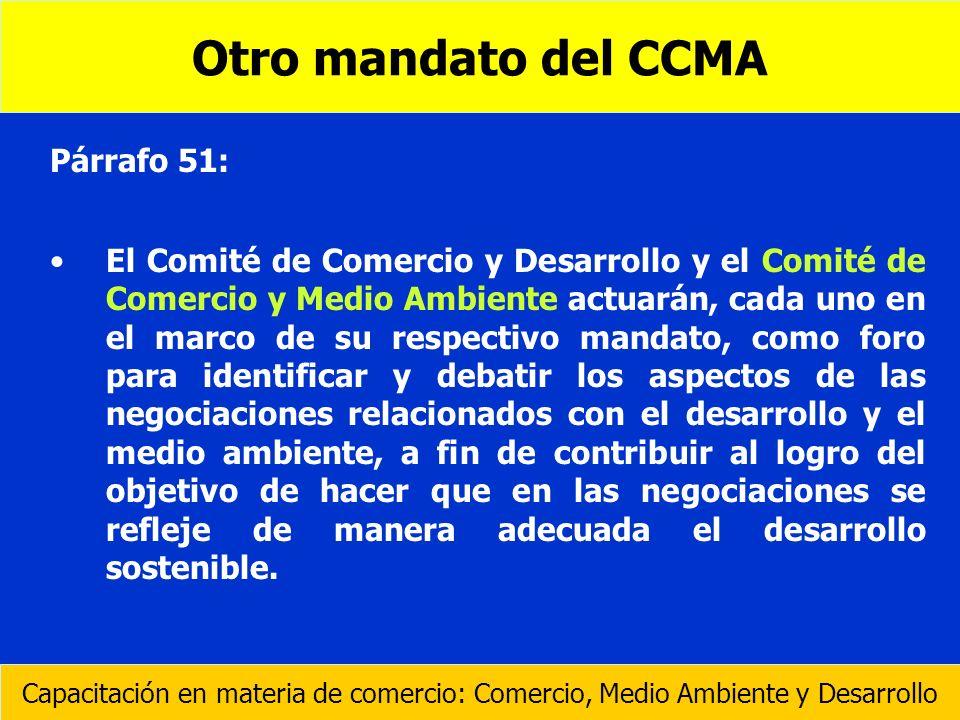 Párrafo 51: El Comité de Comercio y Desarrollo y el Comité de Comercio y Medio Ambiente actuarán, cada uno en el marco de su respectivo mandato, como