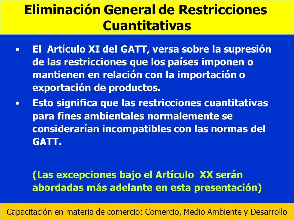 El Artículo XI del GATT, versa sobre la supresión de las restricciones que los países imponen o mantienen en relación con la importación o exportación