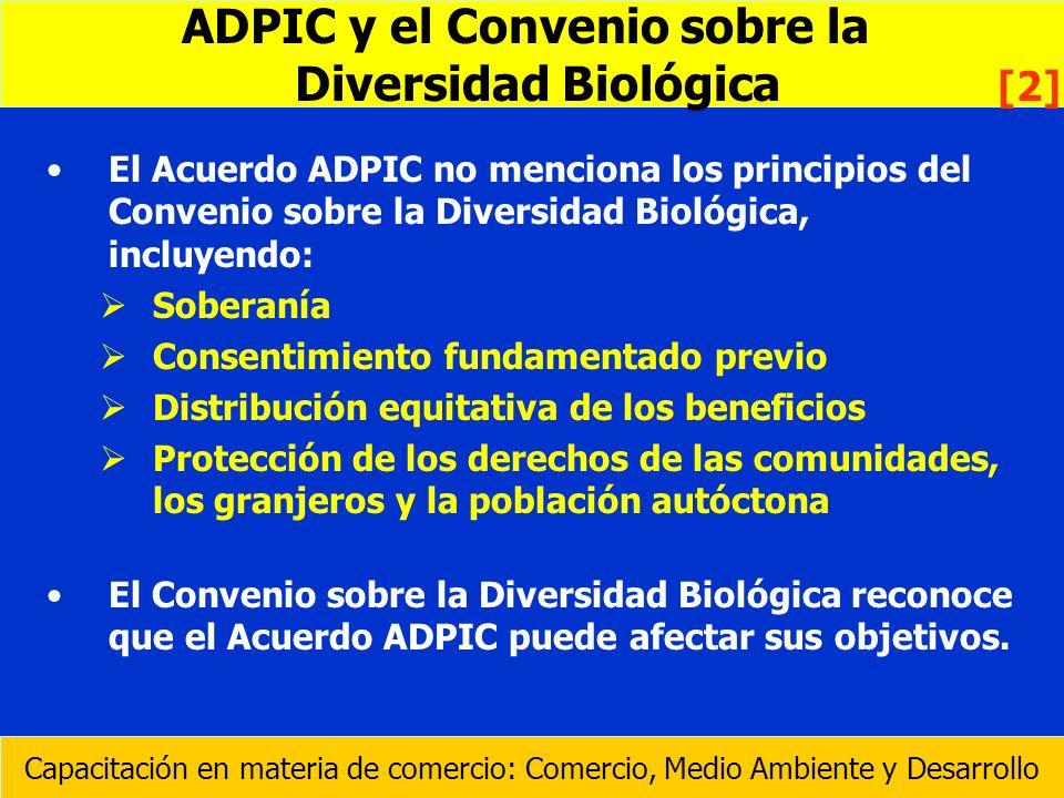 El Acuerdo ADPIC no menciona los principios del Convenio sobre la Diversidad Biológica, incluyendo: Soberanía Consentimiento fundamentado previo Distr