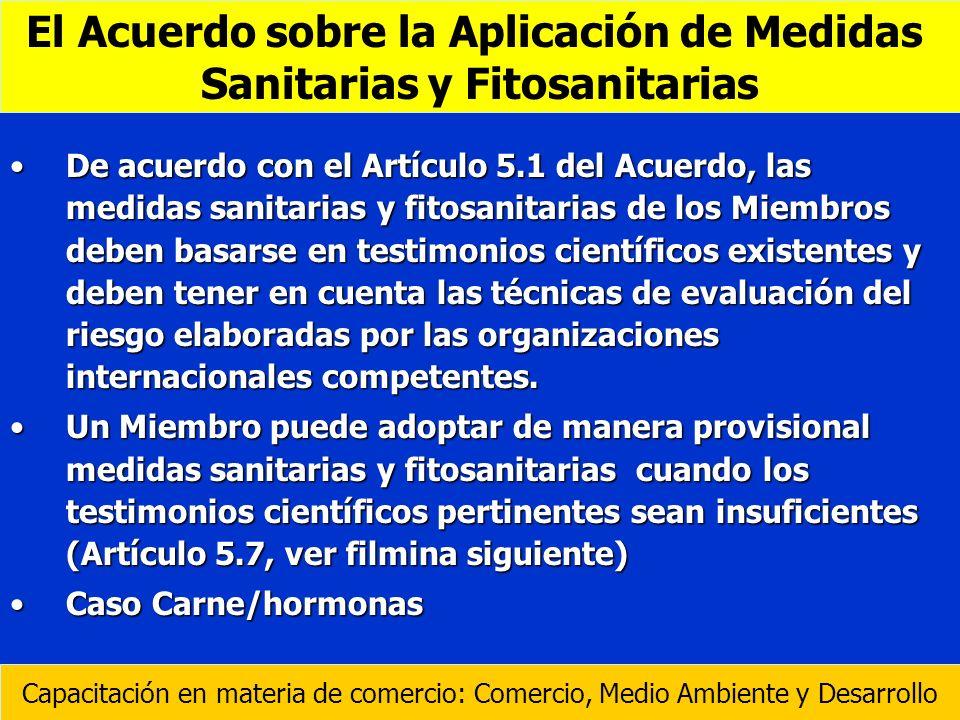 De acuerdo con el Artículo 5.1 del Acuerdo, las medidas sanitarias y fitosanitarias de los Miembros deben basarse en testimonios científicos existente