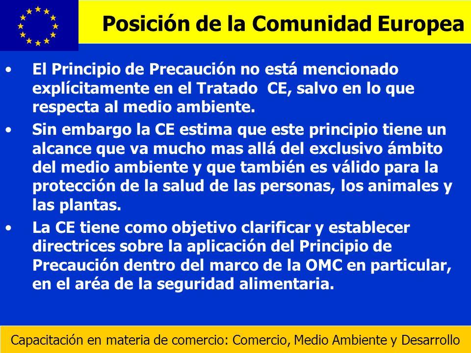 El Principio de Precaución no está mencionado explícitamente en el Tratado CE, salvo en lo que respecta al medio ambiente. Sin embargo la CE estima qu