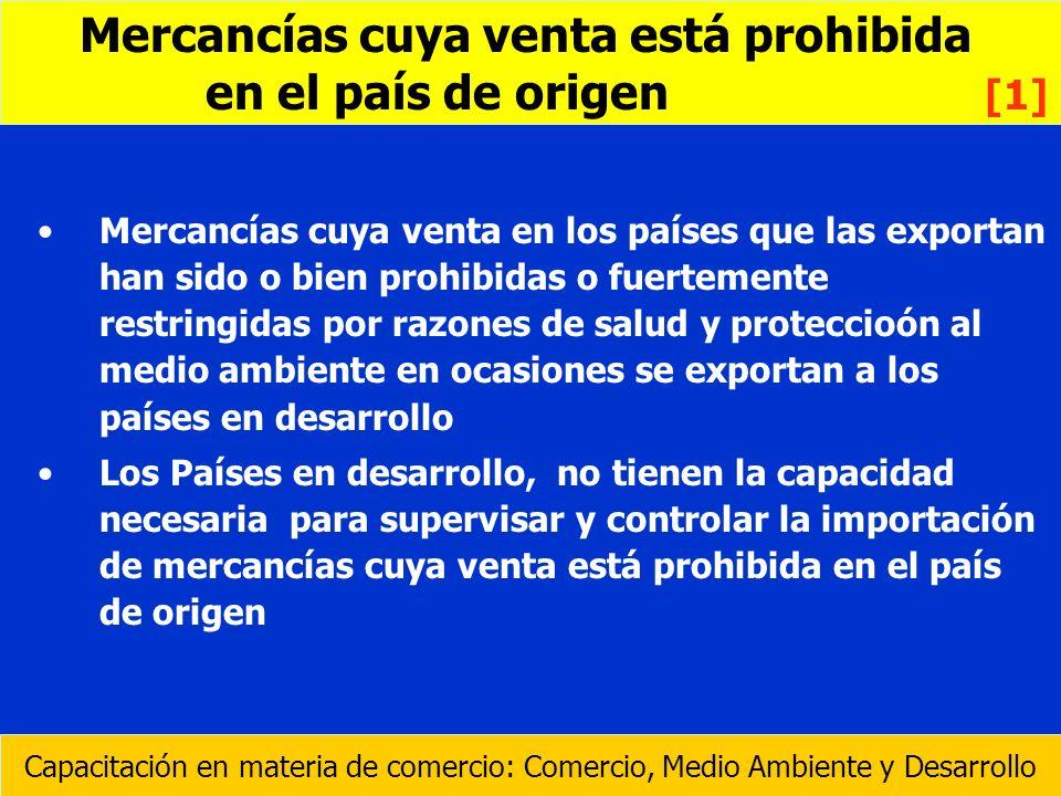 Mercancías cuya venta en los países que las exportan han sido o bien prohibidas o fuertemente restringidas por razones de salud y proteccioón al medio