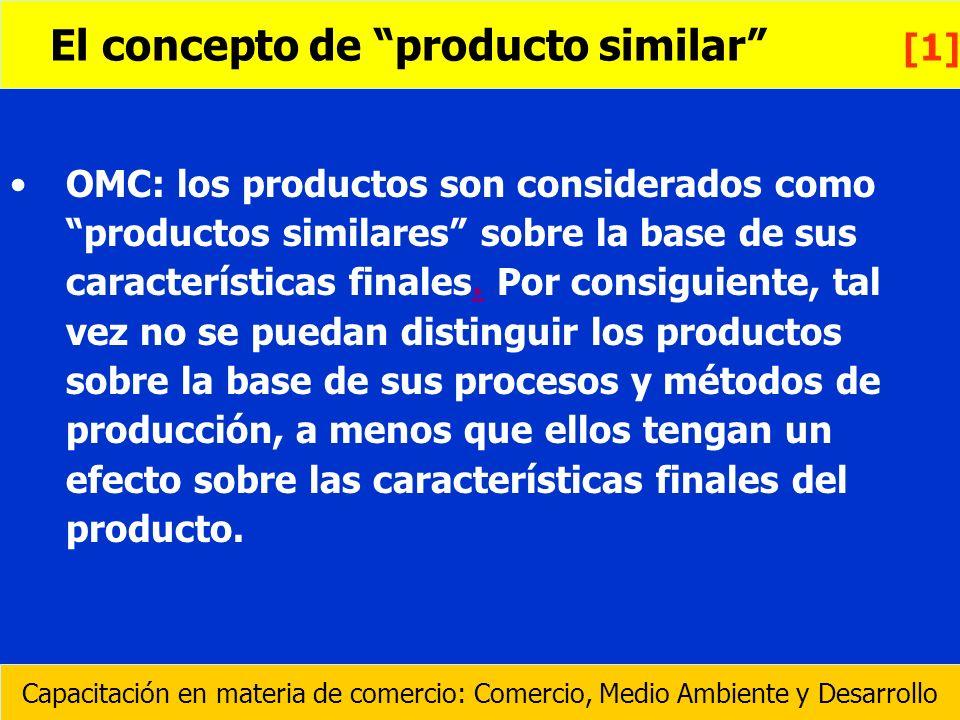 OMC: los productos son considerados como productos similares sobre la base de sus características finales. Por consiguiente, tal vez no se puedan dist