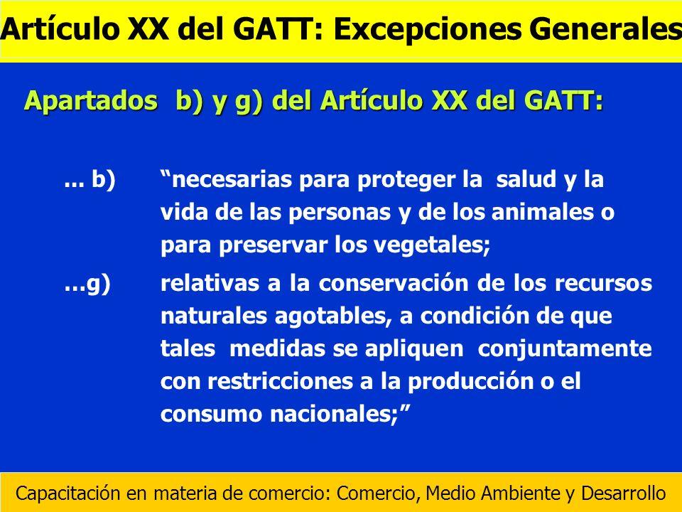 Apartados b) y g) del Artículo XX del GATT:... b) necesarias para proteger la salud y la vida de las personas y de los animales o para preservar los v