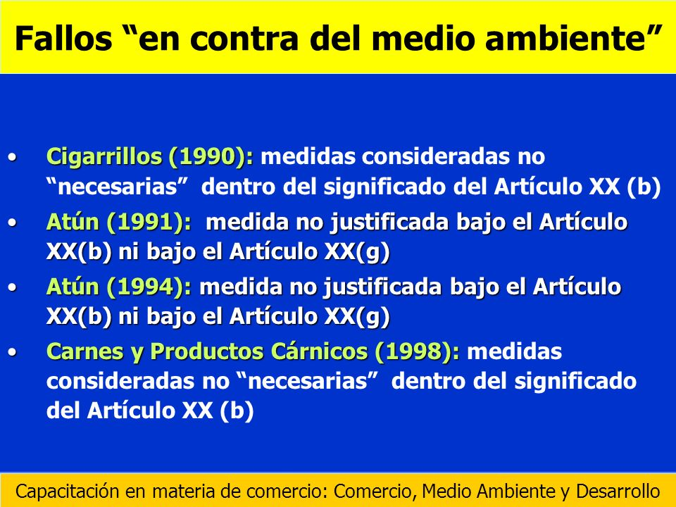 Cigarrillos (1990):Cigarrillos (1990): medidas consideradas no necesarias dentro del significado del Artículo XX (b) Atún (1991): medida no justificad