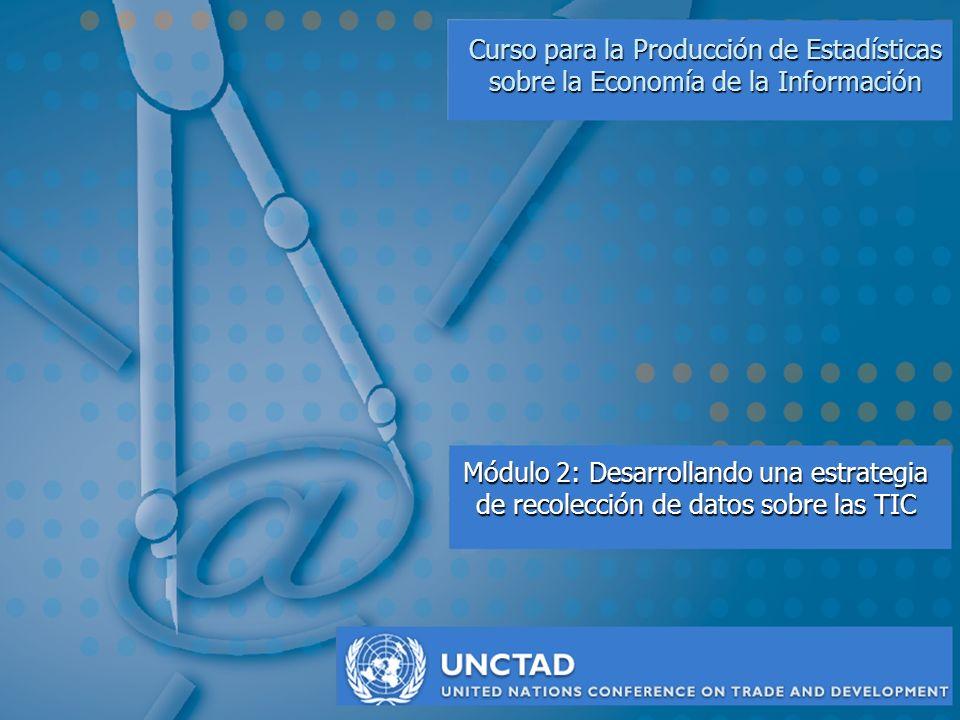 M2: Desarrollando una estrategia de recolección de datos sobre las TIC UNCTAD n nAl terminar éste módulo, Vd..