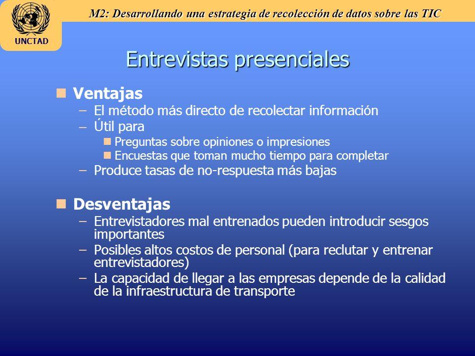 M2: Desarrollando una estrategia de recolección de datos sobre las TIC UNCTAD Entrevistas presenciales n nVentajas – –El m é todo m á s directo de rec