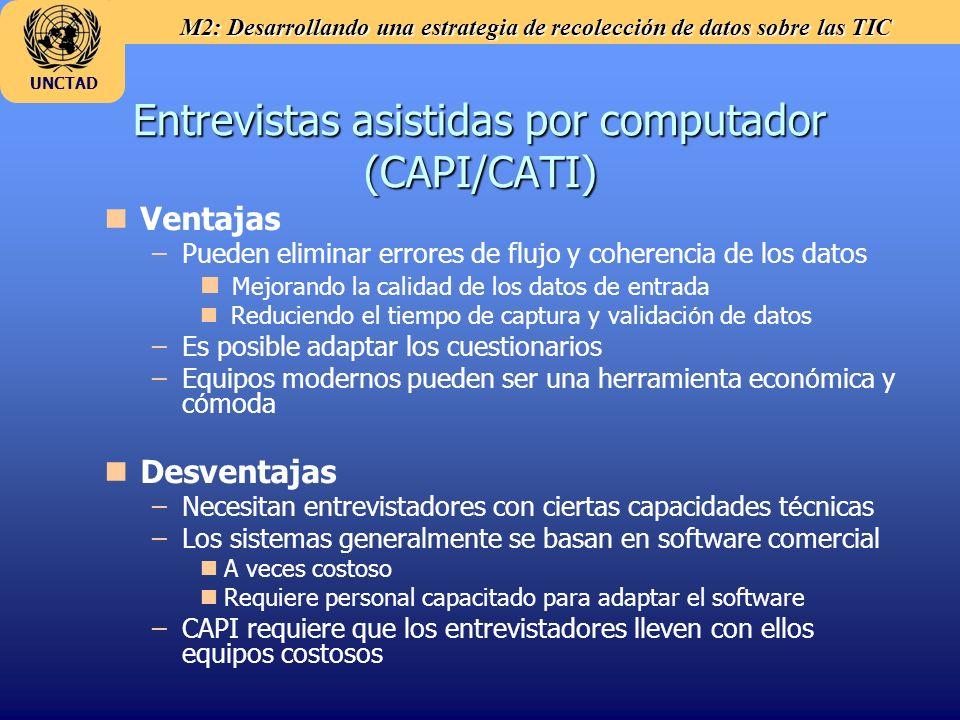 M2: Desarrollando una estrategia de recolección de datos sobre las TIC UNCTAD Entrevistas asistidas por computador (CAPI/CATI) n nVentajas – –Pueden e