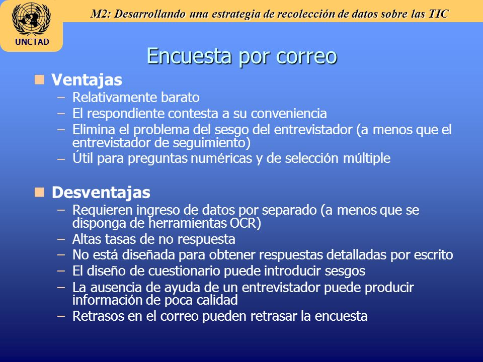 M2: Desarrollando una estrategia de recolección de datos sobre las TIC UNCTAD Encuesta por correo n nVentajas – –Relativamente barato – –El respondien