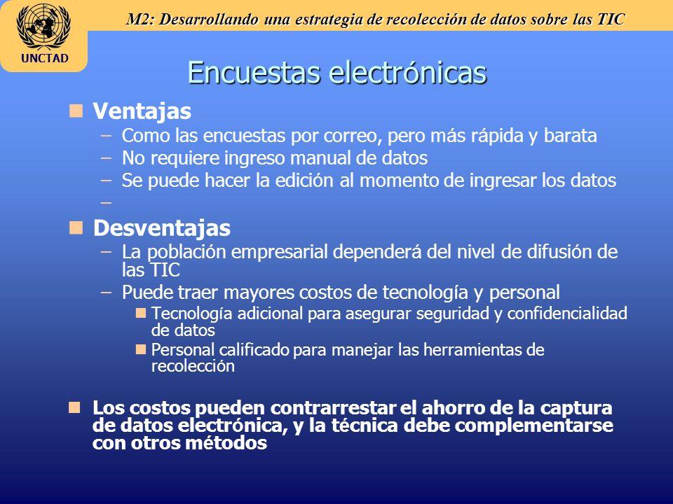 M2: Desarrollando una estrategia de recolección de datos sobre las TIC UNCTAD Encuestas electr ó nicas n nVentajas – –Como las encuestas por correo, p