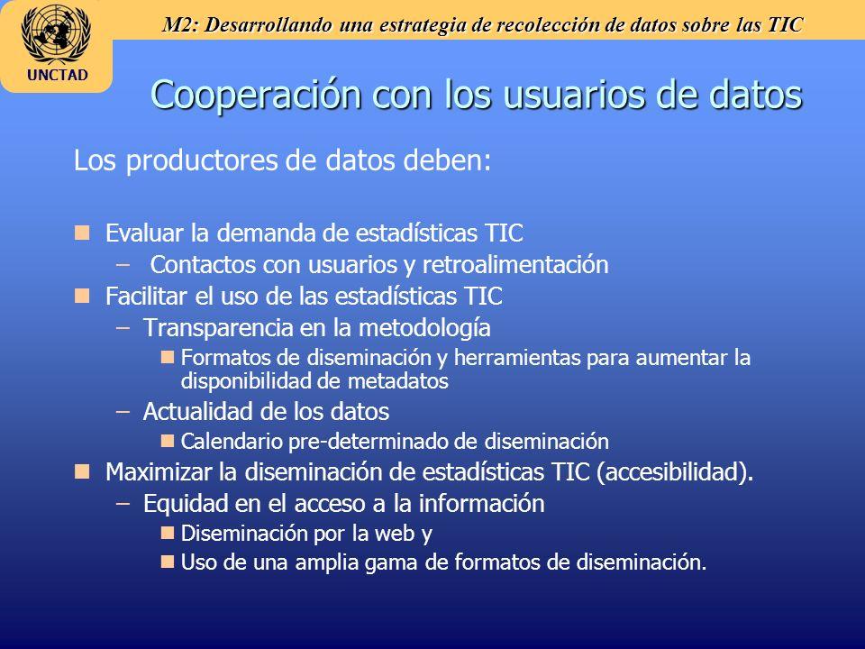 M2: Desarrollando una estrategia de recolección de datos sobre las TIC UNCTAD Cooperación con los usuarios de datos Los productores de datos deben: n