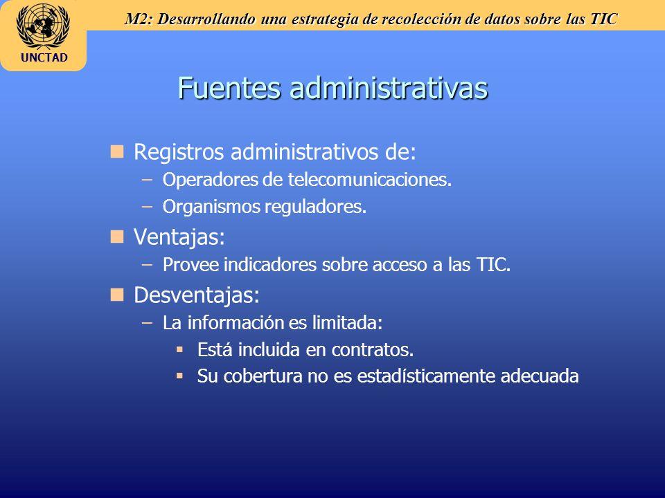 M2: Desarrollando una estrategia de recolección de datos sobre las TIC UNCTAD Fuentes administrativas n nRegistros administrativos de: – –Operadores d