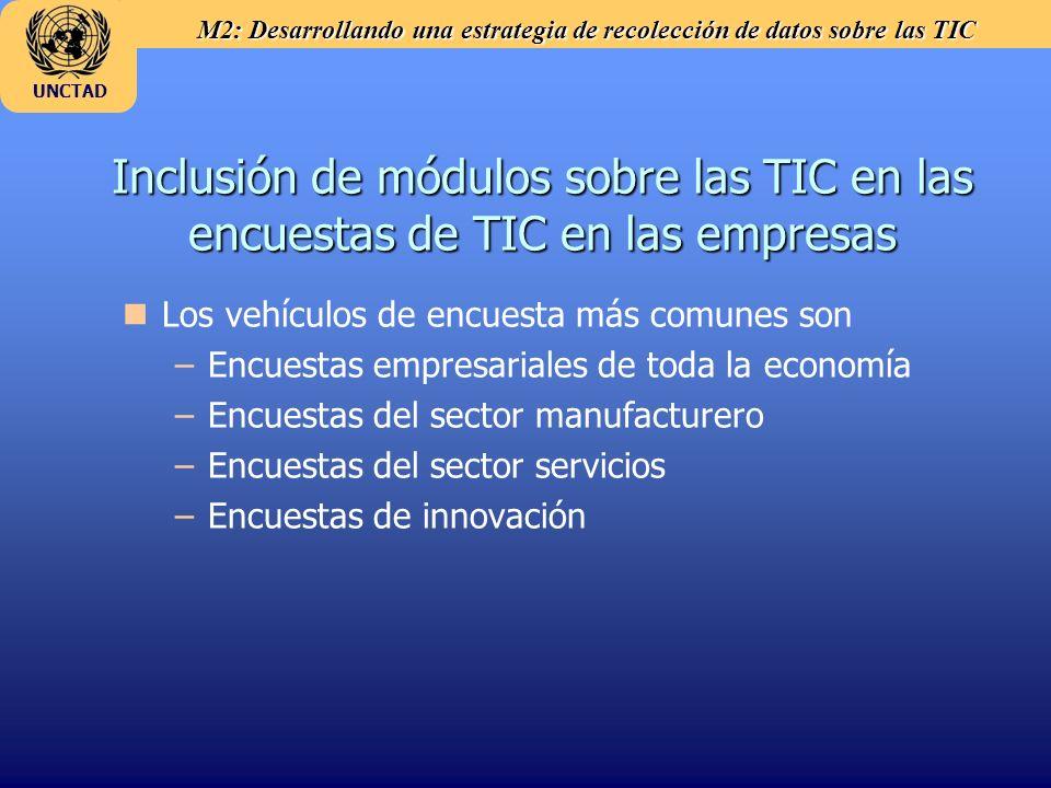 M2: Desarrollando una estrategia de recolección de datos sobre las TIC UNCTAD Coordinación de estadísticas TIC en el sistema estadístico nacional n nCoordinación técnica – –Conceptos TIC y clasificaciones relevantes (uso y definiciones) – –Establecimiento de n nMarcos poblacionales para encuestas empresariales n nProcedimientos para preparar y diseminar metadatos estandarizados.