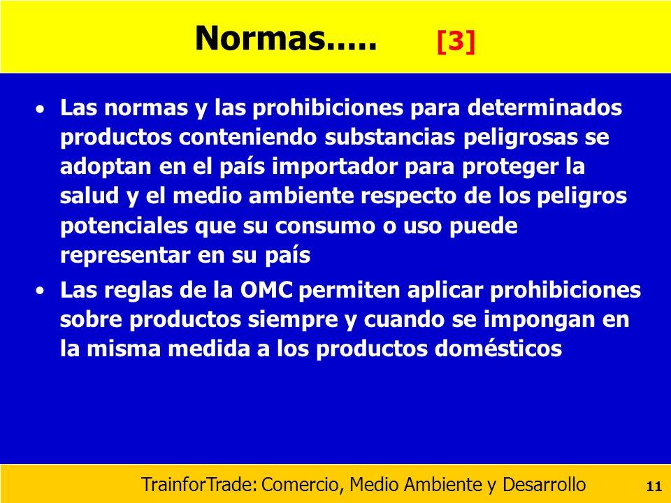 TrainforTrade: Comercio, Medio Ambiente y Desarrollo 11 Normas..... [3] Las normas y las prohibiciones para determinados productos conteniendo substan